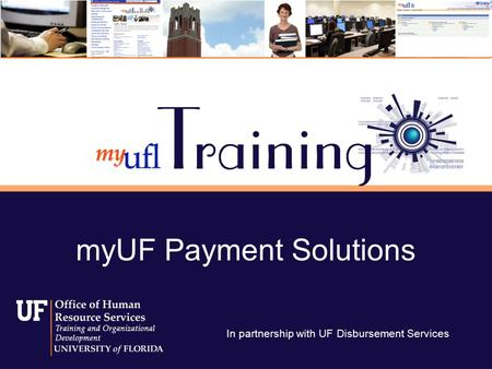 MyUF Payment Solutions In partnership with UF Disbursement Services.