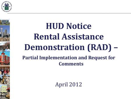 HUD Notice Rental Assistance Demonstration (RAD) – Partial Implementation and Request for Comments April 2012.