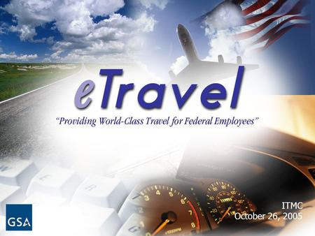 1 ITMC October 26, 2005. 2 eTravel Lifecycle Phases  Design – Based on industry best practices  Development – vendor developed (lowest Government risk)