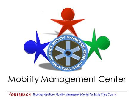 Together We Ride - Mobility Management Center for Santa Clara County Mobility Management Center.