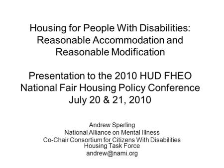 Housing for People With Disabilities: Reasonable Accommodation and Reasonable Modification Presentation to the 2010 HUD FHEO National Fair Housing Policy.