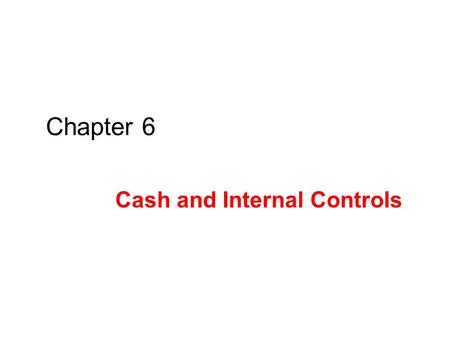 Chapter 6 Cash and Internal Controls. INTERNAL CONTROL SELF– STUDY MATERIALS C1: Define internal control and identify its purpose and principles. C2: