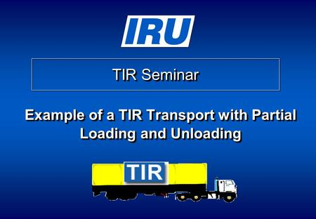 TIR Seminar Example of a TIR Transport with Partial Loading and Unloading.