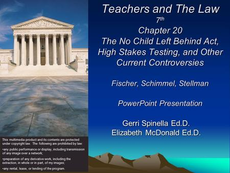 Teachers and The Law 7 th Chapter 20 The No Child Left Behind Act, High Stakes Testing, and Other Current Controversies Fischer, Schimmel, Stellman PowerPoint.
