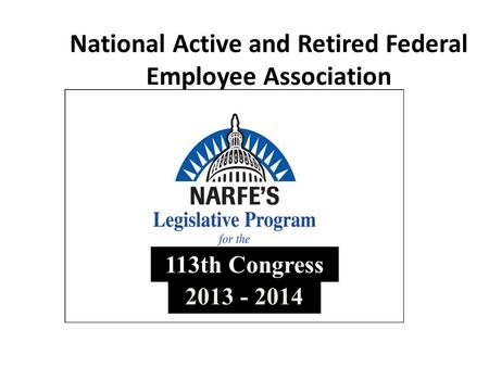 National Active and Retired Federal Employee Association 113th Congress 2013 - 2014.