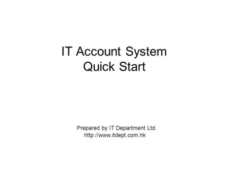 IT Account System Quick Start  Prepared by IT Department Ltd.