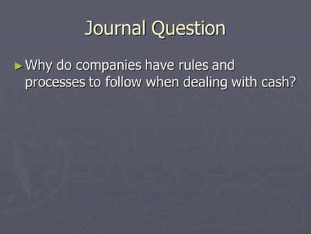 Journal Question ► Why do companies have rules and processes to follow when dealing with cash?