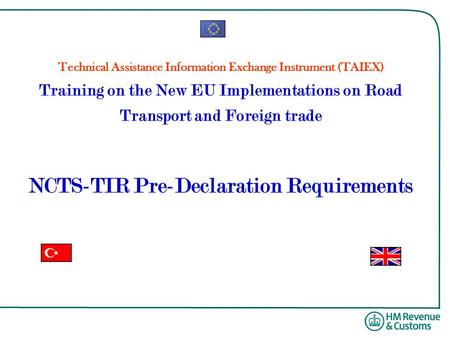 Technical Assistance Information Exchange Instrument (TAIEX) Training on the New EU Implementations on Road Transport and Foreign trade NCTS-TIR Pre-Declaration.