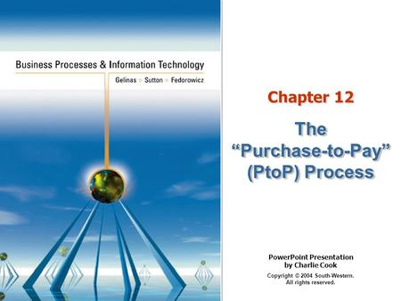 "PowerPoint Presentation by Charlie Cook Copyright © 2004 South-Western. All rights reserved. Chapter 12 The ""Purchase-to-Pay"" (PtoP) Process."