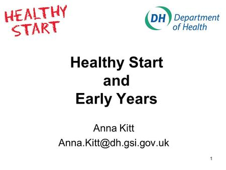 1 Healthy Start and Early Years Anna Kitt