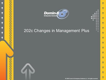 202c Changes in Management Plus © 2009 Domin-8 Enterprise Solutions LLC. All rights reserved.