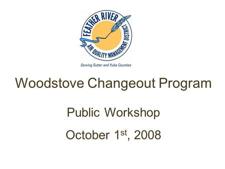 Woodstove Changeout Program Public Workshop October 1 st, 2008.