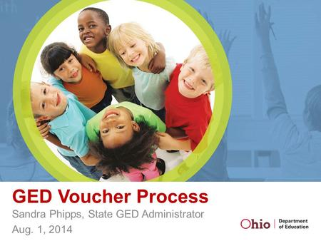 GED Voucher Process Sandra Phipps, State GED Administrator Aug. 1, 2014.