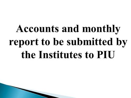 Accounts and monthly report to be submitted by the Institutes to PIU.