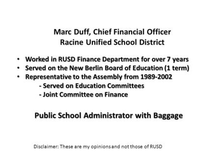 Marc Duff, Chief Financial Officer Racine Unified School District Worked in RUSD Finance Department for over 7 years Worked in RUSD Finance Department.