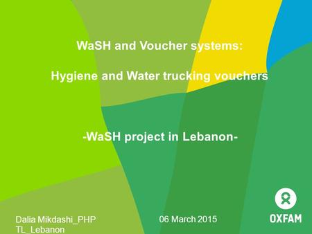 WaSH and Voucher systems: Hygiene and Water trucking vouchers -WaSH project in Lebanon- Dalia Mikdashi_PHP TL_Lebanon 06 March 2015.
