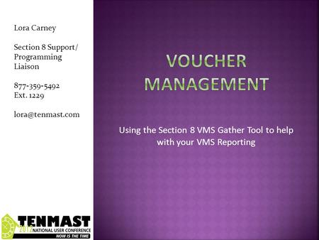 Using the Section 8 VMS Gather Tool to help with your VMS Reporting Lora Carney Section 8 Support/ Programming Liaison 877-359-5492 Ext. 1229