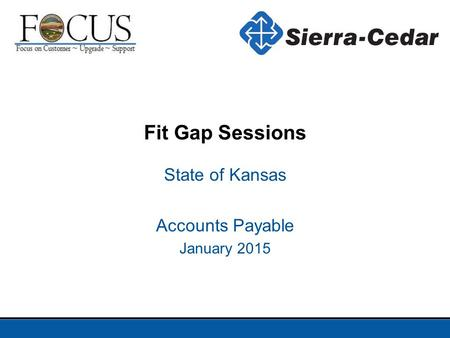 State of Kansas Accounts Payable January 2015 Fit Gap Sessions.