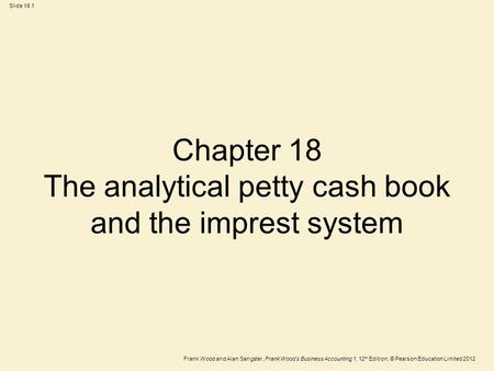 Frank Wood and Alan Sangster, Frank Wood's Business Accounting 1, 12 th Edition, © Pearson Education Limited 2012 Slide 18.1 Chapter 18 The analytical.