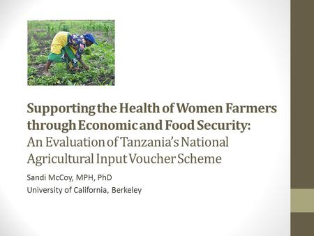 Supporting the Health of Women Farmers through Economic and Food Security: An Evaluation of Tanzania's National Agricultural Input Voucher Scheme Sandi.