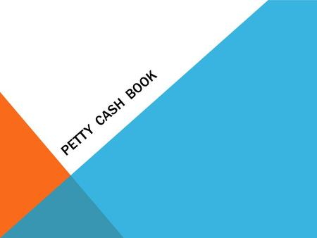 PETTY CASH BOOK. PRE-LEARNING Debit & Credit rules Debit the Receiving – opening balance, imprest Credit the Giving – expenses paid Balancing Rules 1.Balance.