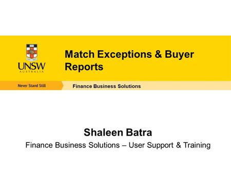Match Exceptions & Buyer Reports Finance Business Solutions Shaleen Batra Finance Business Solutions – User Support & Training.