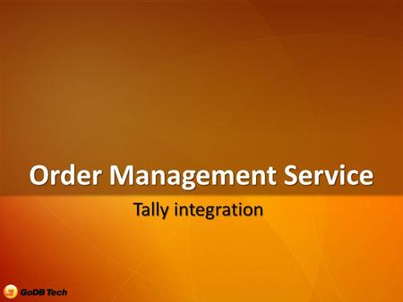 Order Management Service Tally integration. Integration touchpoints  Product Masters  Central definition of masters and uniform synchronization to each.