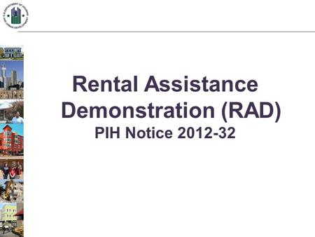 Rental Assistance Demonstration (RAD) PIH Notice 2012-32.