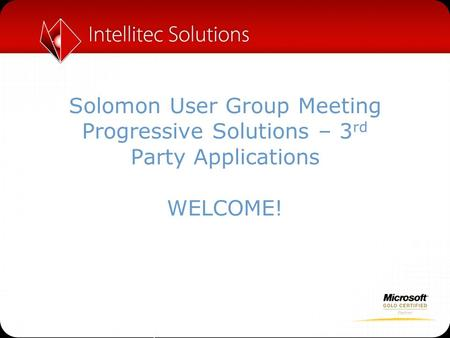 Solomon User Group Meeting Progressive Solutions – 3 rd Party Applications WELCOME!