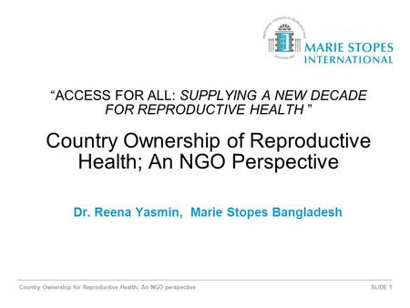 "Country Ownership for Reproductive Health; An NGO perspectiveSLIDE 1 ""ACCESS FOR ALL: SUPPLYING A NEW DECADE FOR REPRODUCTIVE HEALTH "" Country Ownership."