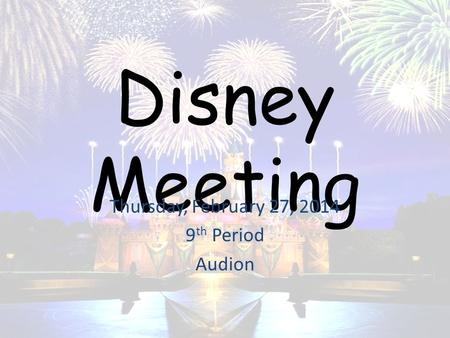 Disney Meeting Thursday, February 27, 2014 9 th Period Audion.