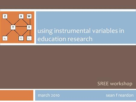 SREE workshop march 2010sean f reardon using instrumental variables in education research.