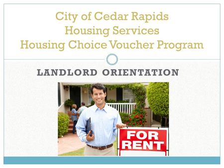 LANDLORD ORIENTATION City of Cedar Rapids Housing Services Housing Choice Voucher Program.