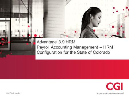 © CGI Group Inc. Course Title Advantage 3.9 HRM Payroll Accounting Management – HRM Configuration for the State of Colorado.