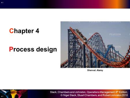 Slack, Chambers and Johnston, Operations Management, 6 th Edition, © Nigel Slack, Stuart Chambers, and Robert Johnston 2010 4.1 Chapter 4 Process design.