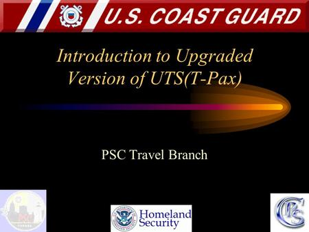 Introduction to Upgraded Version of UTS(T-Pax) PSC Travel Branch.