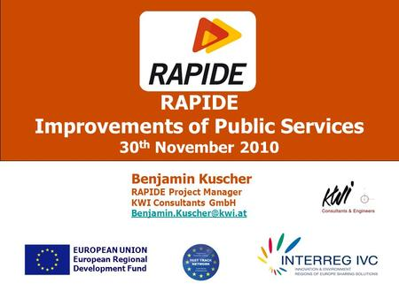 RAPIDE Improvements of Public Services 30 th November 2010 EUROPEAN UNION European Regional Development Fund Benjamin Kuscher RAPIDE Project Manager KWI.