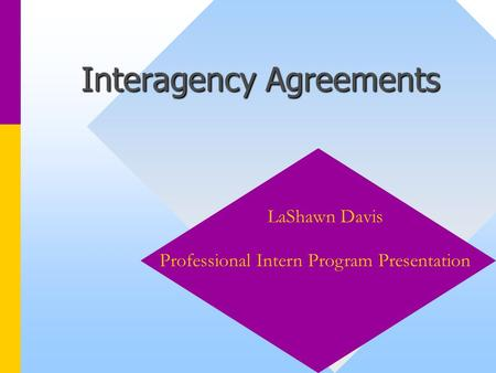 Interagency Agreements LaShawn Davis Professional Intern Program Presentation.