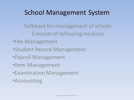 School Management System Software for management of school. Consists of following modules Fee Management Student Record Management Payroll Management Item.