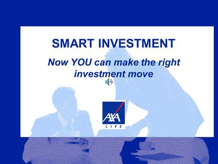 SMART INVESTMENT Now YOU can make the right investment move.