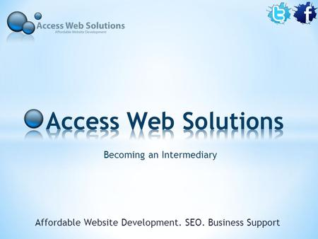 Becoming an Intermediary Affordable Website Development. SEO. Business Support.