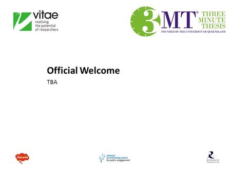 Official Welcome TBA. Competition History The Three Minute Thesis (3MT®) is a skills development activity which challenges Research Higher Degree students.