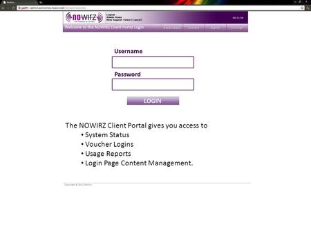 The NOWIRZ Client Portal gives you access to System Status Voucher Logins Usage Reports Login Page Content Management.
