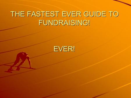 THE FASTEST EVER GUIDE TO FUNDRAISING! EVER!. NO SHORT CUTS If all your Trustees do not write down similar charity objectives when requested then you.