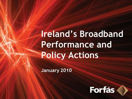 Ireland's Broadband Performance and Policy Actions January 2010.