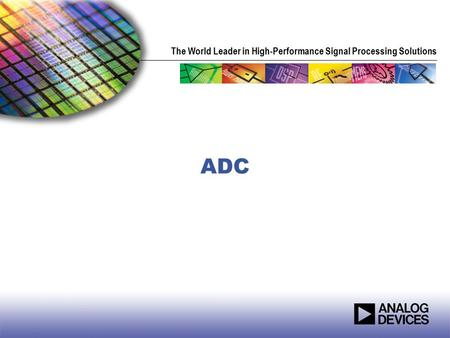 The World Leader in High-Performance Signal Processing Solutions ADC.