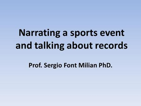 Narrating a sports event and talking about records Prof. Sergio Font Milian PhD.