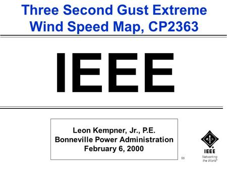 Networking the World TM 86 Leon Kempner, Jr., P.E. Bonneville Power Administration February 6, 2000 IEEE Three Second Gust Extreme Wind Speed Map, CP2363.