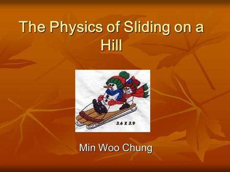 The Physics of Sliding on a Hill Min Woo Chung. How to Ride The Sled Balance : a rider is most stable if they sit like on the picture because Normal forces.
