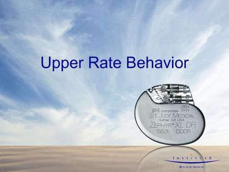 Upper Rate Behavior. for internal use only Why do we have Upper Rate Responses? Reduce incidence of tracking inappropriate rhythm and/or rate.